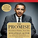 The Promise: President Obama, Year One (       UNABRIDGED) by Jonathan Alter Narrated by Jonathan Alter
