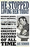 He Stopped Loving Her Today: George Jones, Billy Sherrill, and the Pretty-Much Totally True Story of the Making of the Greatest Country Record of All Time (American Made Music Series)