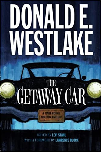 The Getaway Car: A Donald Westlake Nonfiction Miscellany written by Donald E. Westlake