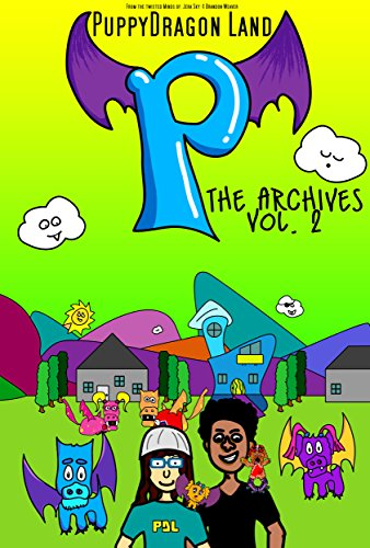 PuppyDragon Land: The Archives Volume 2: Fantastical Short Stories From PuppyDragon Land PDF