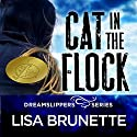 Cat in the Flock: Dreamslippers Volume 1 Audiobook by Lisa Brunette Narrated by Angel Clark