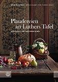 Plaudereien an Luthers Tafel. Köstliches und Nachdenkliches.
