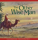 By Henry Van Dyke - The Other Wise Man (9.1.2007)
