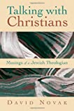 Talking with Christians: Musings of a Jewish Theologian (Radical Traditions)