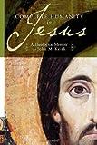 Complete Humanity in Jesus: A Theological Memoir