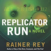 Replicator Run (       UNABRIDGED) by Rainer Rey Narrated by John McLain