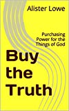 img - for Buy the Truth: Purchasing Power for the Things of God (Faith Generators Book 10) book / textbook / text book