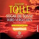 Sogar die Sonne wird verglühen: Wege in die Freiheit Hörbuch von Eckhart Tolle Gesprochen von: Eckhart Tolle, Marianne Nentwig