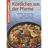 """K�stliches aus der Pfanne: Pfiffige Rezepte f�r jeden Tag und Geschmackvon """"Pabel-Moewig Verlag KG"""""""