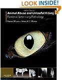 Animal Abuse and Unlawful Killing: Forensic veterinary pathology, 1e
