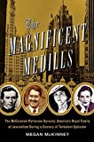 img - for The Magnificent Medills: America's Royal Family of Journalism During a Century of Turbulent Splendor by Megan McKinney (2011-10-11) book / textbook / text book