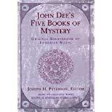 John Dee's Five Books of Mystery: Original Sourcebook of Enochian Magic ~ John Dee