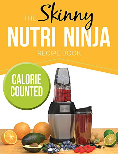 The Skinny Nutri Ninja Recipe Book: Delicious & Nutritious Healthy Smoothies Under 100, 200 & 300 Calories by CookNation