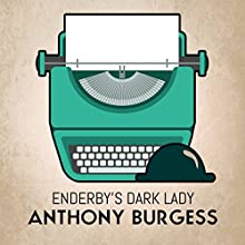 Enderby's Dark Lady (       UNABRIDGED) by Anthony Burgess Narrated by John Sessions