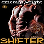 Shifter: Grizzly - Part 4 (BBW Paranormal Shifter Romance)   Emerald Wright