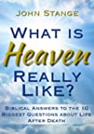 What is Heaven Really Like?: Biblical...