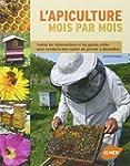L'apiculture mois par mois : Toutes l...