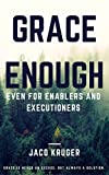 img - for Grace Enough - Even for enablers and executioners: Grace is never an excuse, but always a solution. book / textbook / text book