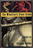 The Wrestlers Cruel Study: A Novel