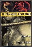 The Wrestlers Cruel Study: A Novel