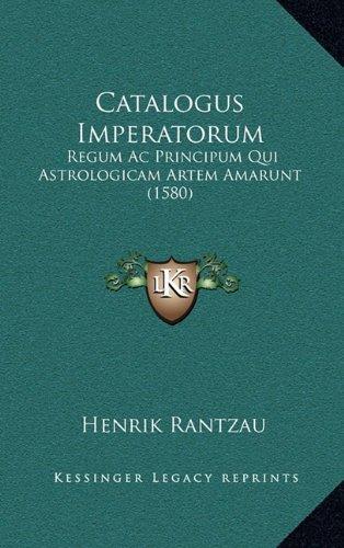 Catalogus Imperatorum: Regum AC Principum Qui Astrologicam Artem Amarunt (1580)