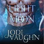 By the Light of the Moon: Rise of the Arkansas Werewolves, Volume 1 | Jodi Vaughn