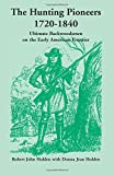 img - for The Hunting Pioneers, 1720-1840: Ultimate Backwoodsmen on the Early American Frontier book / textbook / text book