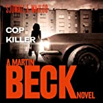 Cop Killer: Martin Beck Series, Book 9 (       UNABRIDGED) by Maj Sjöwall, Per Wahlöö Narrated by Tom Weiner