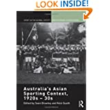 Australia's Asian Sporting Context, 1920s - 30s (Sport in the Global Society - Contemporary Perspectives)