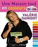 echange, troc Valérie Damidot, Marie Vendittelli, Caroline Godefroy - Une maison tout en couleurs : Tous les conseils et astuces de Valérie Damidot