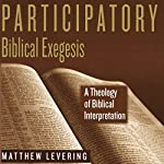 Participatory Biblical Exegesis: A Theology of Biblical Interpretation | Matthew Levering