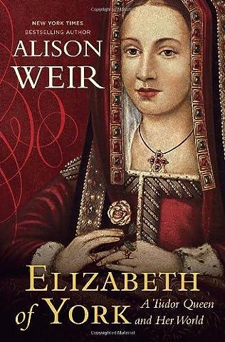 Elizabeth of York (A Tudor Queen and Her World)   - Alison Weir