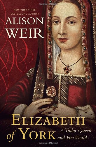 Elizabeth of York: A Tudor Queen and Her World: Alison Weir: 9780345521361: Amazon.com: Books