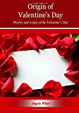 Origin of Valentine?s Day: History and origin of the Valentine's Day