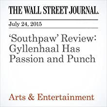 'Southpaw' Review: Gyllenhaal Has Passion and Punch (       UNABRIDGED) by Joe Morgenstern Narrated by Ken Borgers