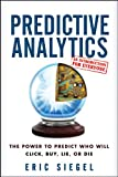 img - for Predictive Analytics: The Power to Predict Who Will Click, Buy, Lie, or Die book / textbook / text book