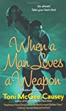 When a Man Loves a Weapon: A Toni McGee Causey Novel