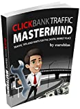 Clickbank Traffic Mastermind: Traffic tips and hints for the digital market place