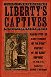 img - for Liberty's Captives: Narratives of Confinement in the Print Culture of the Early Republic book / textbook / text book