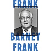 Frank: A Life in Politics from the Great Society to Same-Sex Marriage | [Barney Frank]