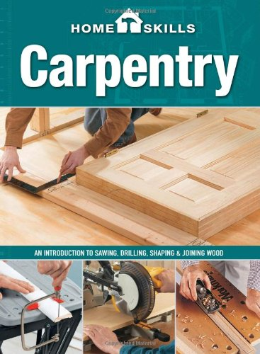 HomeSkills: Carpentry: An Introduction to Sawing, Drilling, Shaping & Joining Wood