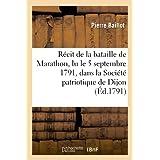 Récit de la bataille de Marathon, lu le 5 septembre 1791, dans la Société patriotique de Dijon: , aux Gardes nationales-volontair...