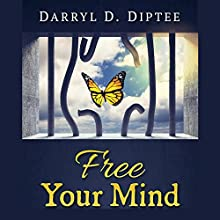 Free Your Mind: Proven Steps That Can Liberate You from Suffering So You Can Live the Life You Deserve Audiobook by Darryl Diptee Narrated by Craig Benzan