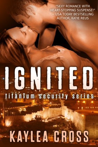 Ignited (Titanium Security Series) by Kaylea Cross