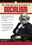 The Politically Incorrect Guide to Socialism (Politically Incorrect Guides) (1441785841) by Kevin Williamson
