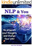 NLP & You: Re-Program Your Thoughts and Change Your Life! (NLP, Psychology) (English Edition)