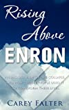 Rising Above Enron: An Insider View of the Collapse and How Twelve People Used it to Transform Their Lives
