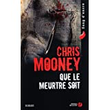 Que le meurtre soitpar Chris Mooney