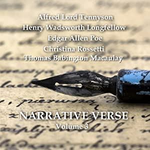 Narrative Verse, Volume 3 | [Christina Rossetti, Henry Longfellow, Edgar Allan Poe, Alfred Tennyson, Thomas Maculay]