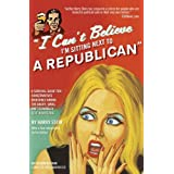 I Can't Believe I'm Sitting Next to a Republican: A Survival Guide for Conservatives Marooned Among the Angry, Smug, and Terminally Self-Righteous